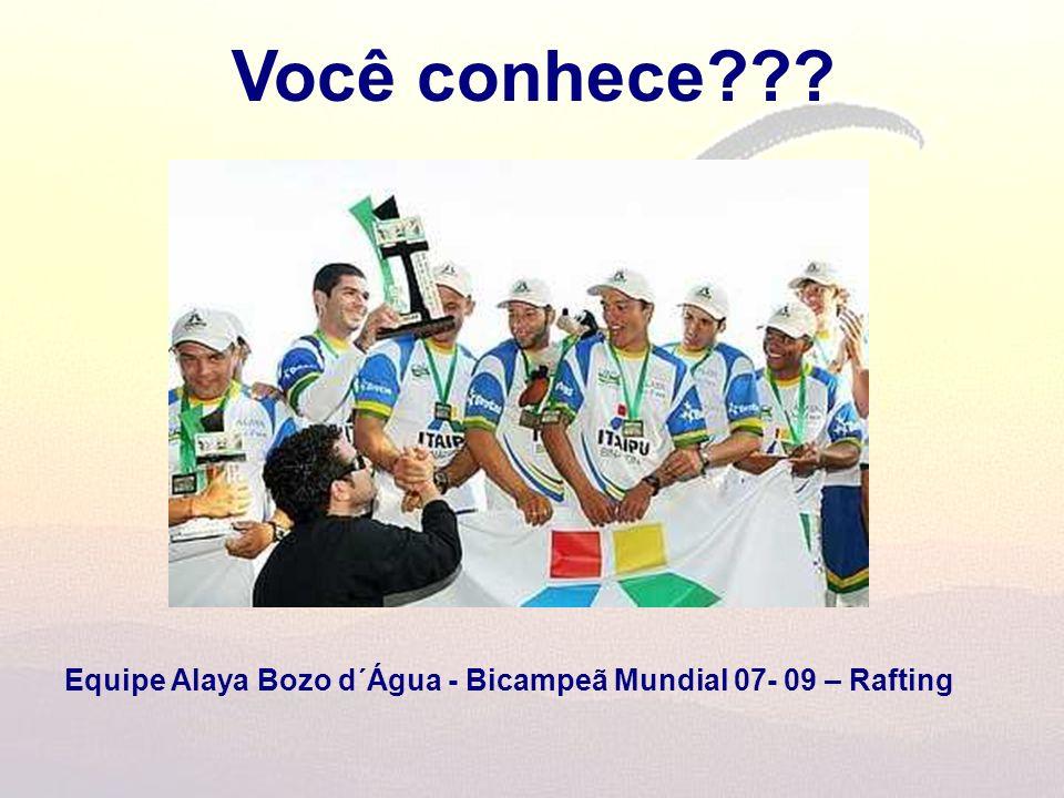 Você conhece??? Equipe Alaya Bozo d´Água - Bicampeã Mundial 07- 09 – Rafting