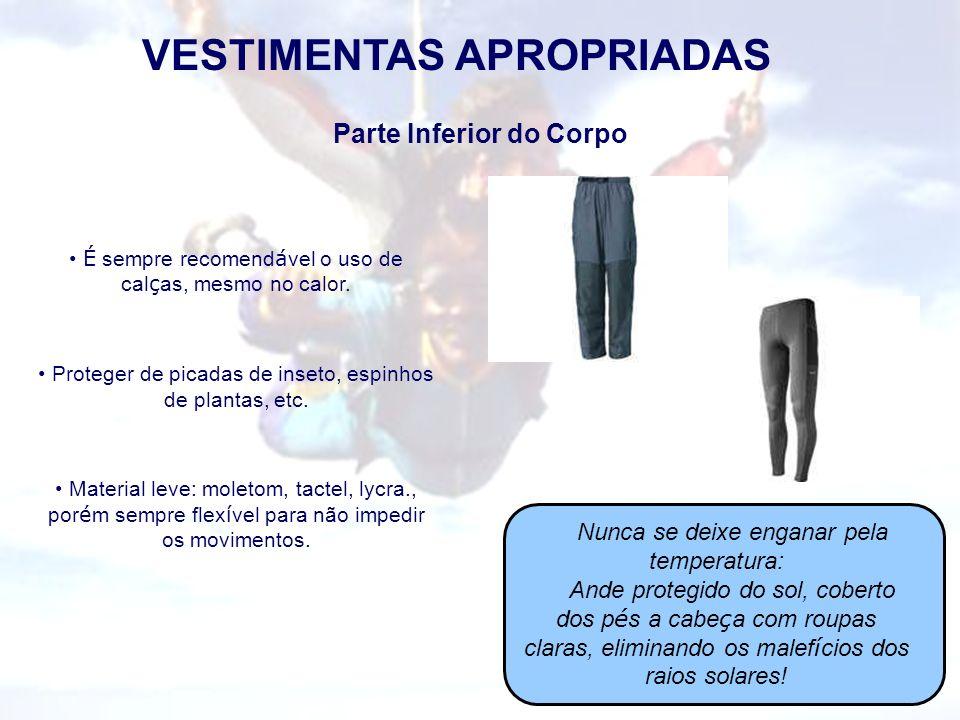 VESTIMENTAS APROPRIADAS Parte Inferior do Corpo É sempre recomend á vel o uso de cal ç as, mesmo no calor. Proteger de picadas de inseto, espinhos de