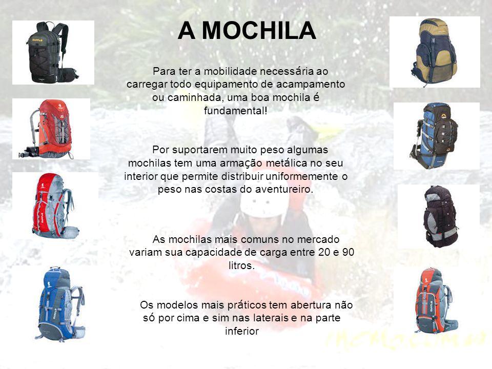 A MOCHILA Para ter a mobilidade necess á ria ao carregar todo equipamento de acampamento ou caminhada, uma boa mochila é fundamental! Por suportarem m