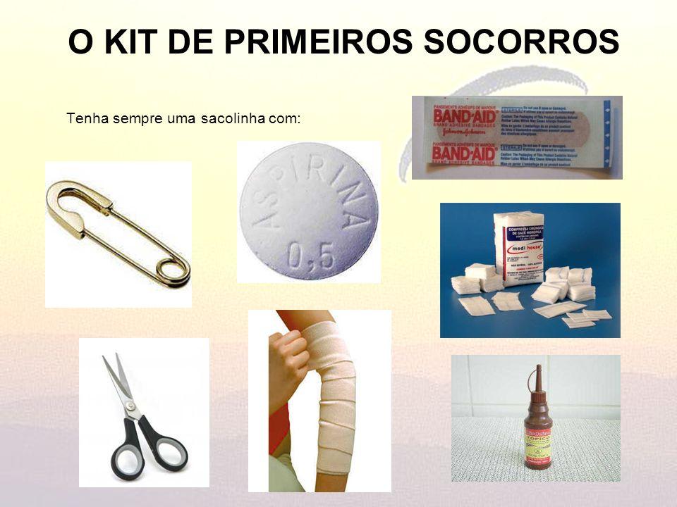 O KIT DE PRIMEIROS SOCORROS Tenha sempre uma sacolinha com:
