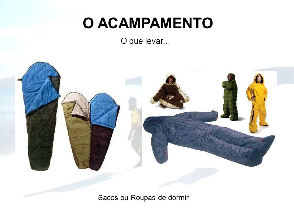 O ACAMPAMENTO O que levar... Sacos ou Roupas de dormir
