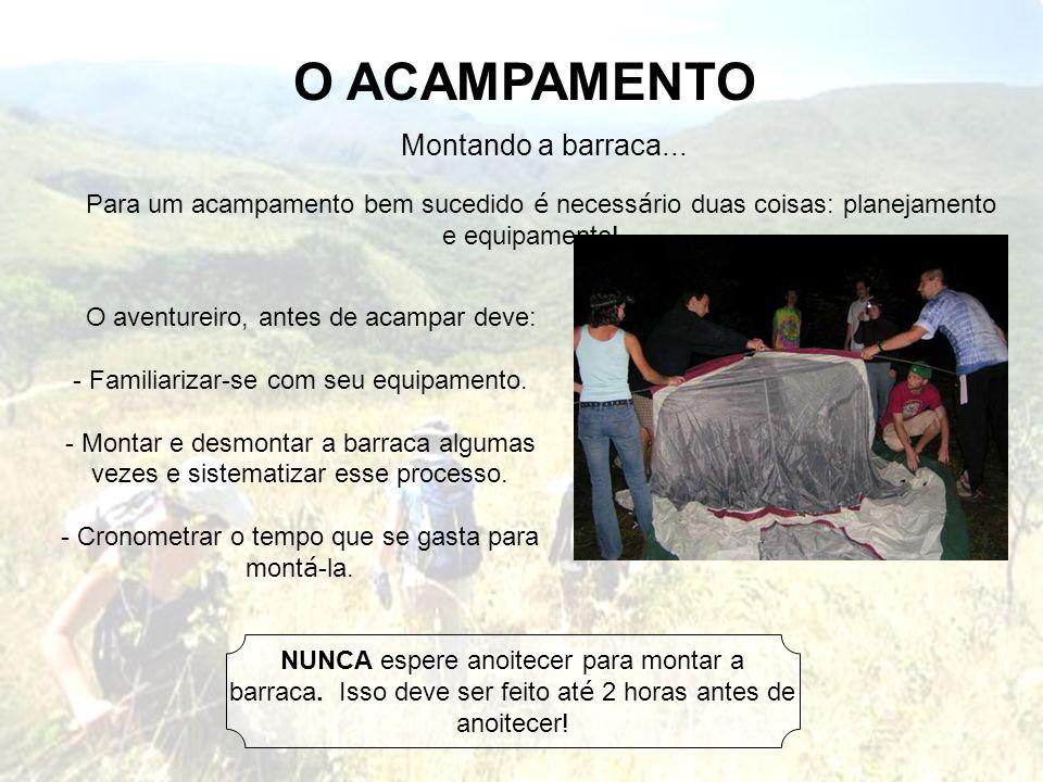O ACAMPAMENTO Montando a barraca... Para um acampamento bem sucedido é necess á rio duas coisas: planejamento e equipamento! O aventureiro, antes de a