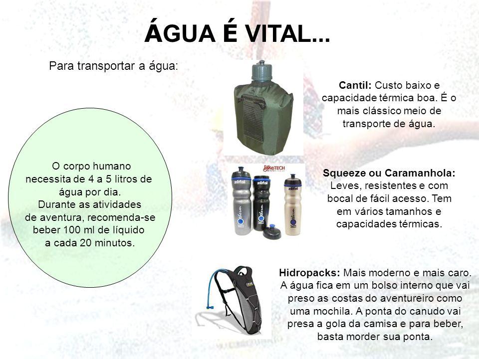 Á GUA É VITAL... Para transportar a á gua: O corpo humano necessita de 4 a 5 litros de água por dia. Durante as atividades de aventura, recomenda-se b