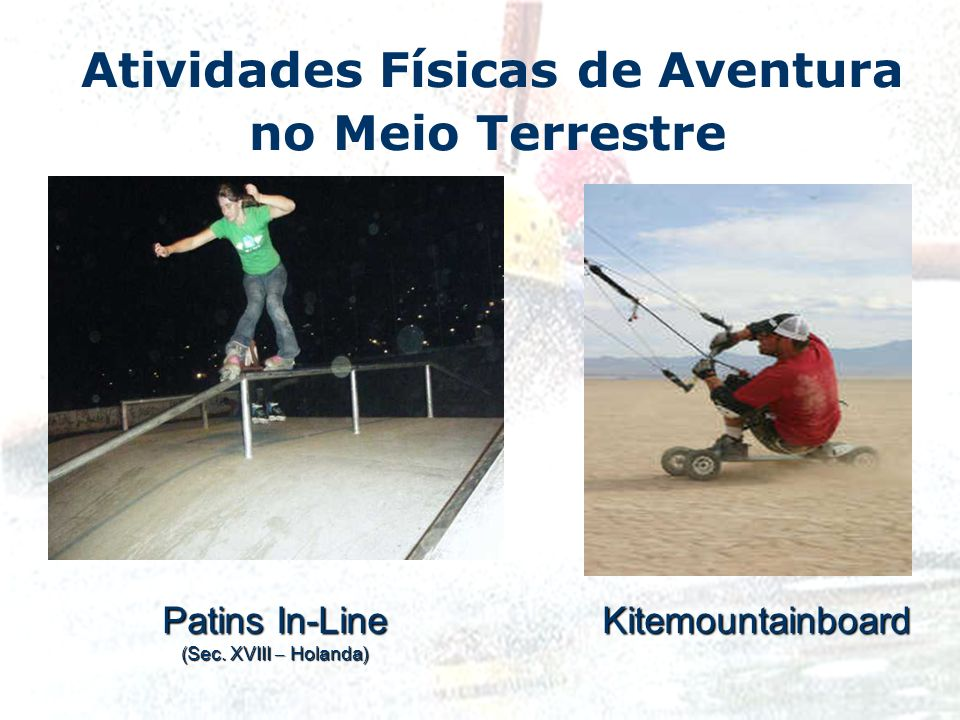 Atividades Físicas de Aventura no Meio Terrestre Patins In-Line (Sec. XVIII – Holanda) Kitemountainboard