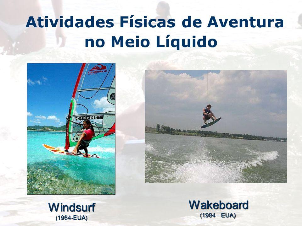 Atividades Físicas de Aventura no Meio LíquidoWindsurf(1964-EUA) Wakeboard (1984 – EUA) (1984 – EUA)