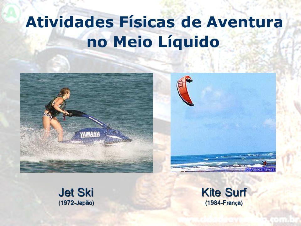 Atividades Físicas de Aventura no Meio Líquido Jet Ski (1972-Japão) Kite Surf (1984-Fran ç a)