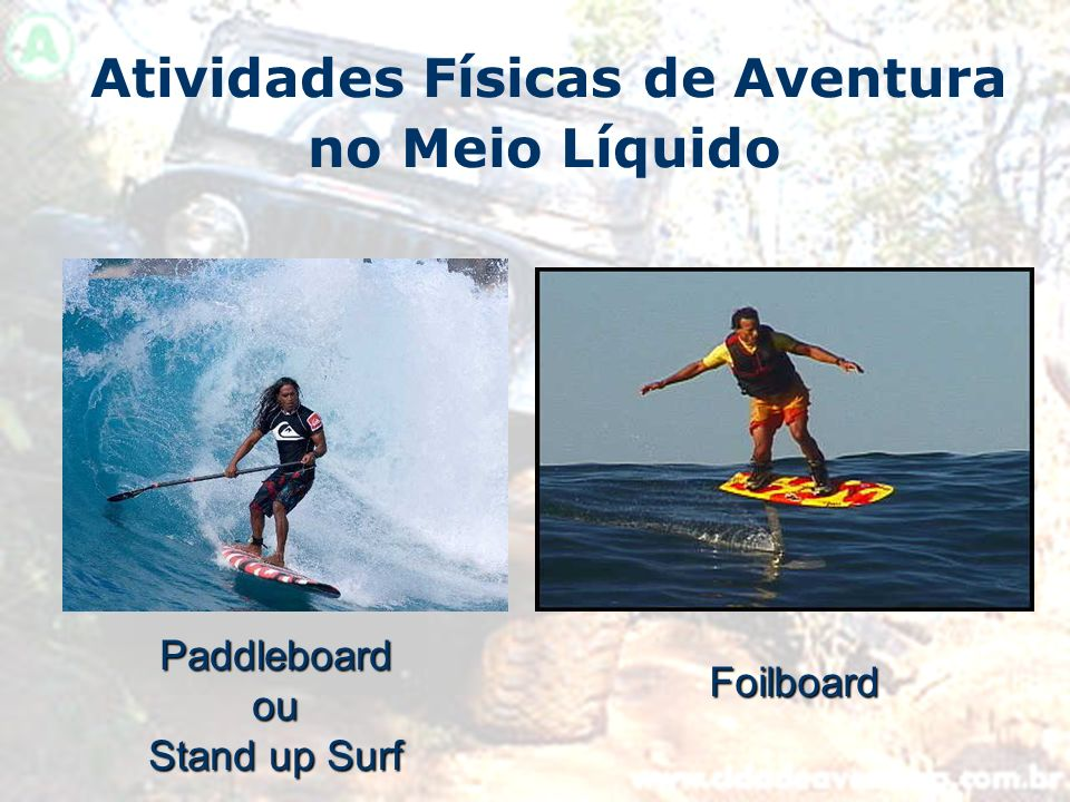 Atividades Físicas de Aventura no Meio LíquidoPaddleboardou Stand up Surf Foilboard