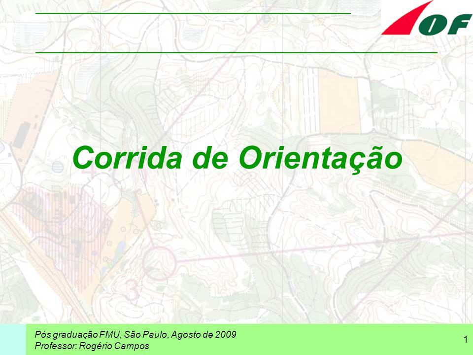 Pós graduação FMU, São Paulo, Agosto de 2009 Professor: Rogério Campos 1 Corrida de Orientação