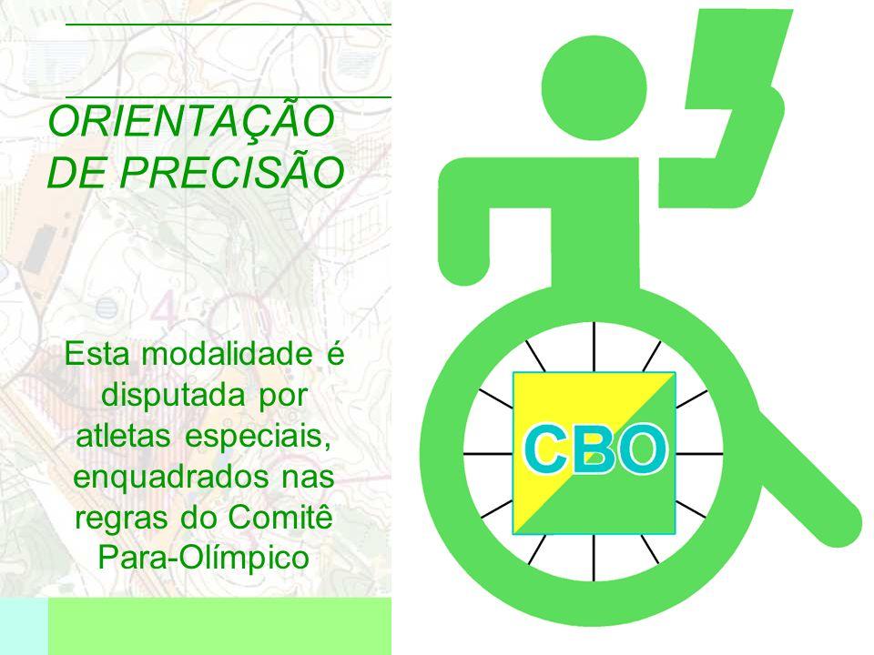 ORIENTAÇÃO DE PRECISÃO Esta modalidade é disputada por atletas especiais, enquadrados nas regras do Comitê Para-Olímpico