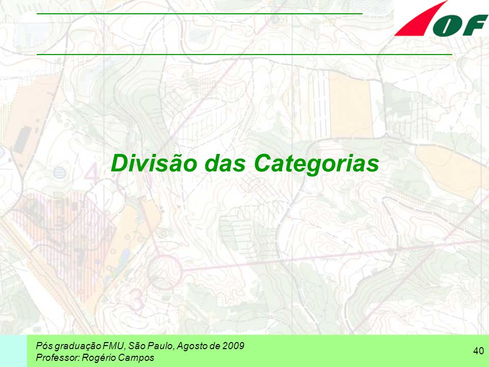 Pós graduação FMU, São Paulo, Agosto de 2009 Professor: Rogério Campos 40 Divisão das Categorias
