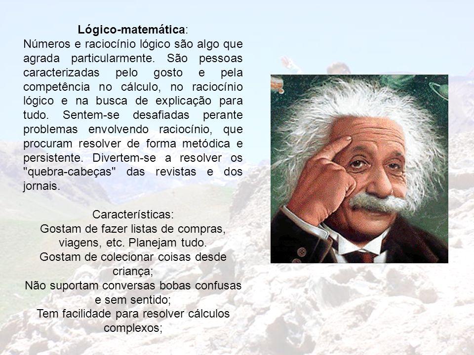 Lógico-matemática: Números e raciocínio lógico são algo que agrada particularmente. São pessoas caracterizadas pelo gosto e pela competência no cálcul