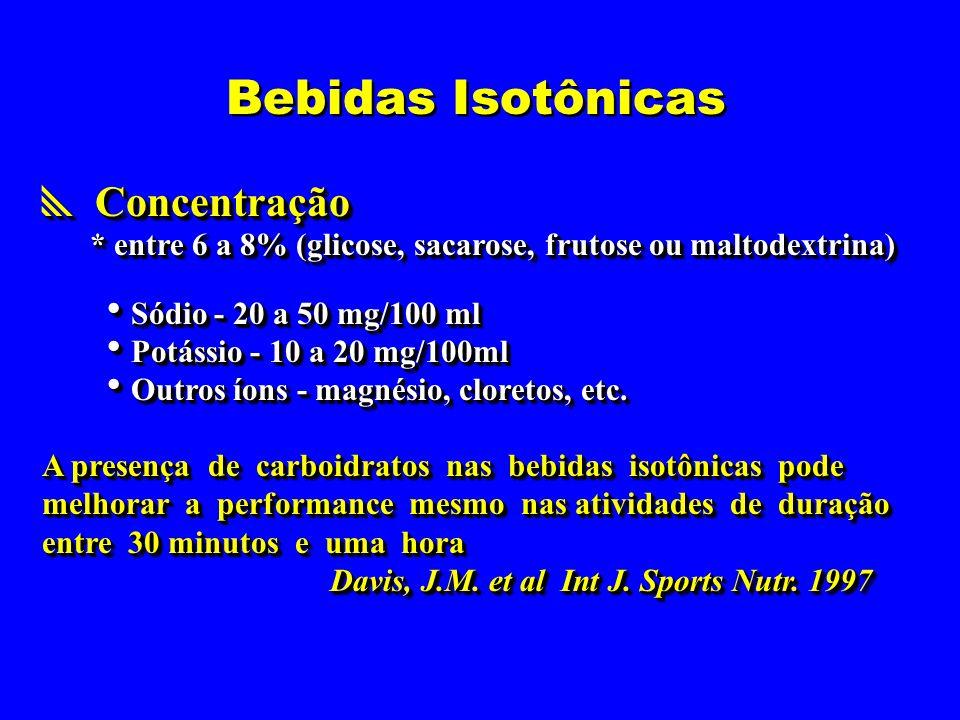 Bebidas Isotônicas Concentração Concentração * entre 6 a 8% (glicose, sacarose, frutose ou maltodextrina) * entre 6 a 8% (glicose, sacarose, frutose o