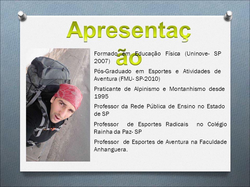 Formado em Educação Física (Uninove- SP 2007) Pós-Graduado em Esportes e Atividades de Aventura (FMU- SP-2010) Praticante de Alpinismo e Montanhismo d