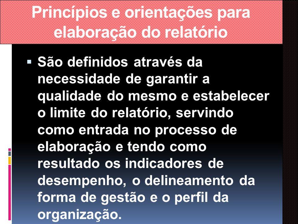 Princípios e orientações para elaboração do relatório São definidos através da necessidade de garantir a qualidade do mesmo e estabelecer o limite do