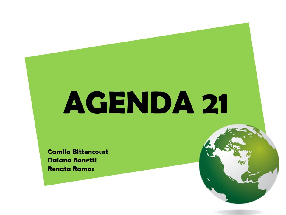 AGENDA 21 Camila Bittencourt Daiana Bonetti Renata Ramos