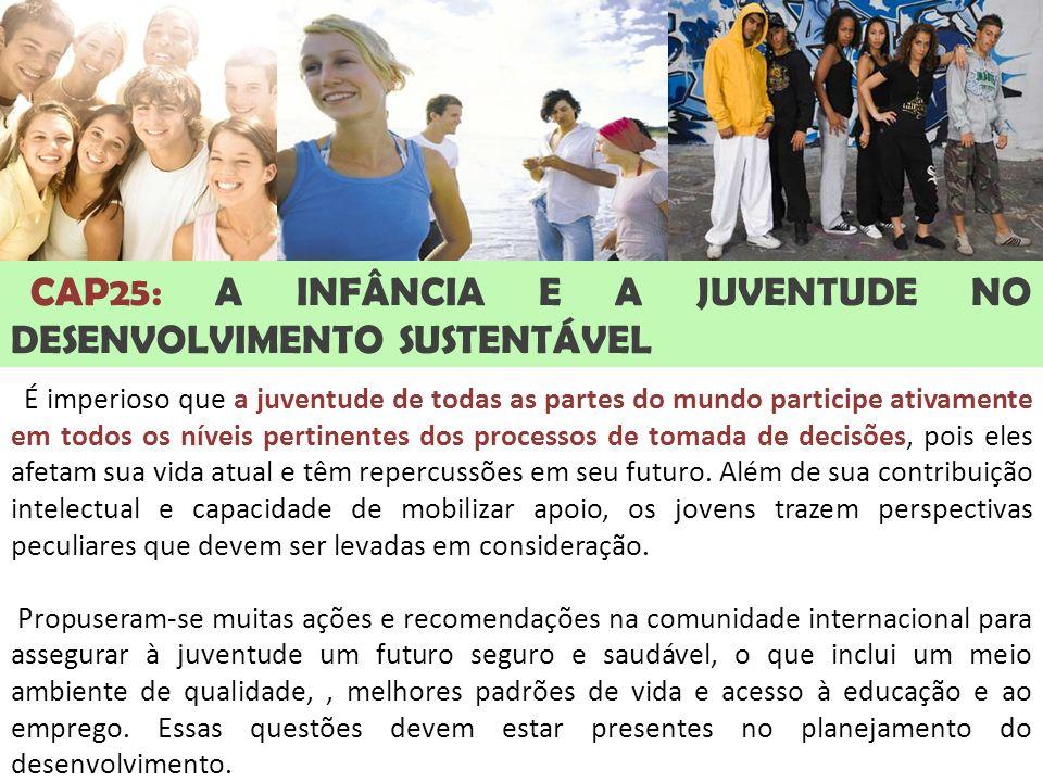 CAP25: A INFÂNCIA E A JUVENTUDE NO DESENVOLVIMENTO SUSTENTÁVEL É imperioso que a juventude de todas as partes do mundo participe ativamente em todos o