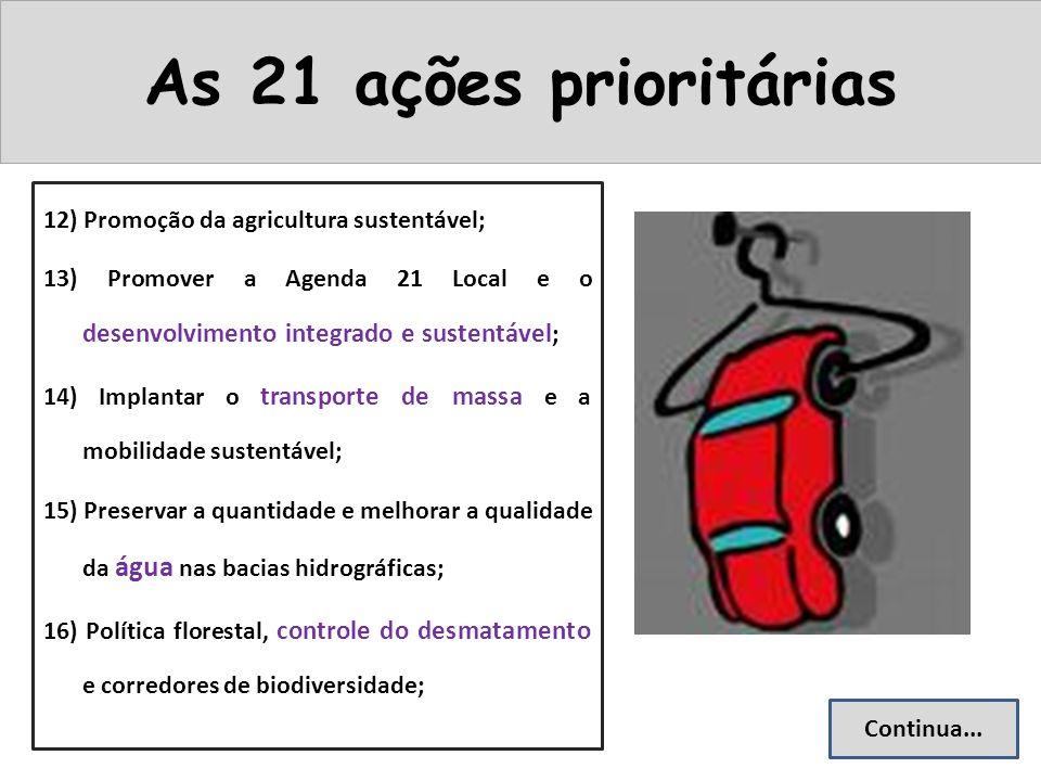 12) Promoção da agricultura sustentável; 13) Promover a Agenda 21 Local e o desenvolvimento integrado e sustentável ; 14) Implantar o transporte de ma