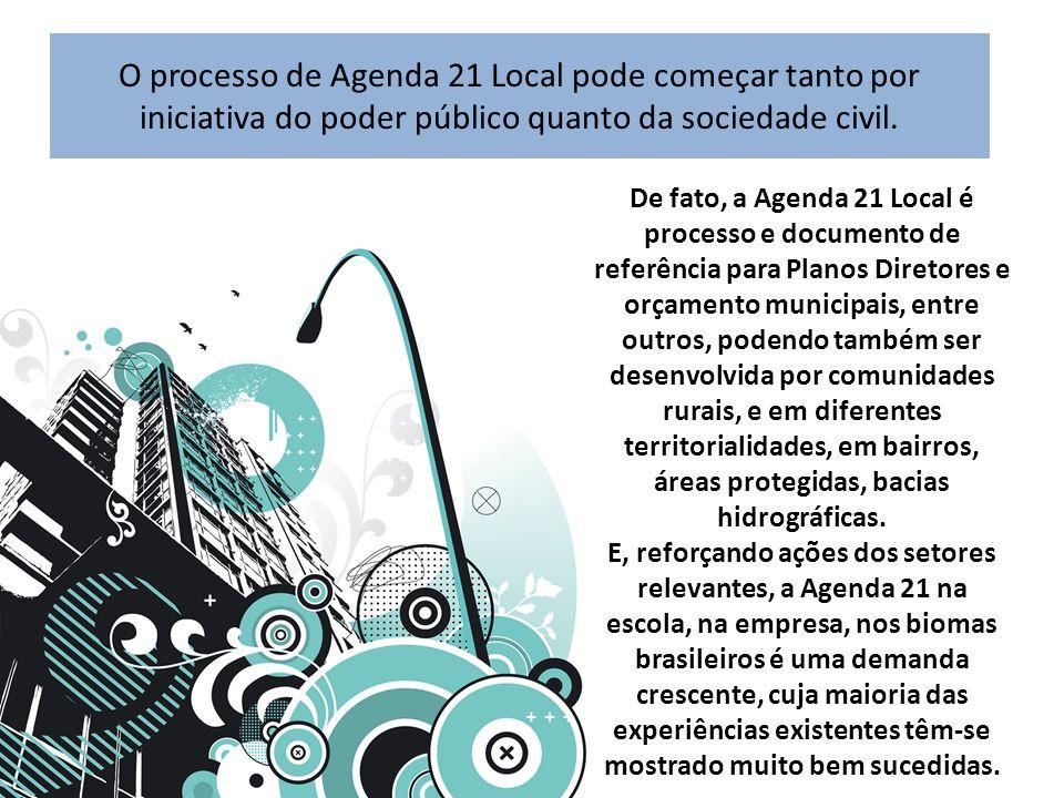 O processo de Agenda 21 Local pode começar tanto por iniciativa do poder público quanto da sociedade civil. De fato, a Agenda 21 Local é processo e do