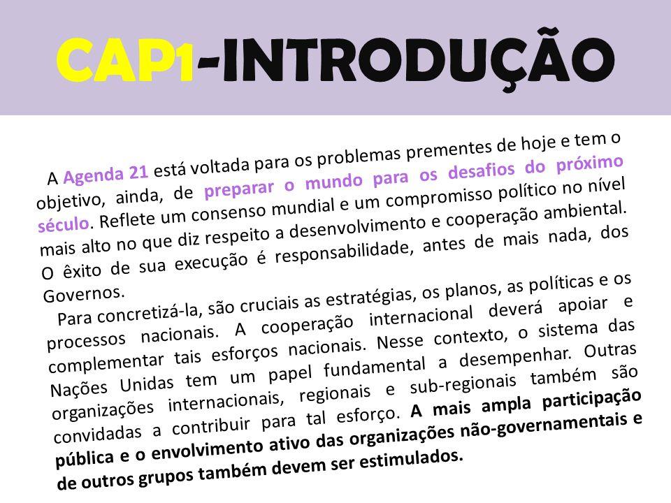 CAP1-INTRODUÇÃO A Agenda 21 está voltada para os problemas prementes de hoje e tem o objetivo, ainda, de preparar o mundo para os desafios do próximo