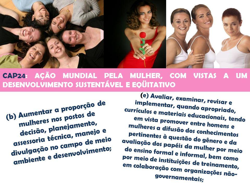 CAP24: AÇÃO MUNDIAL PELA MULHER, COM VISTAS A UM DESENVOLVIMENTO SUSTENTÁVEL E EQÜITATIVO (b) Aumentar a proporção de mulheres nos postos de decisão,