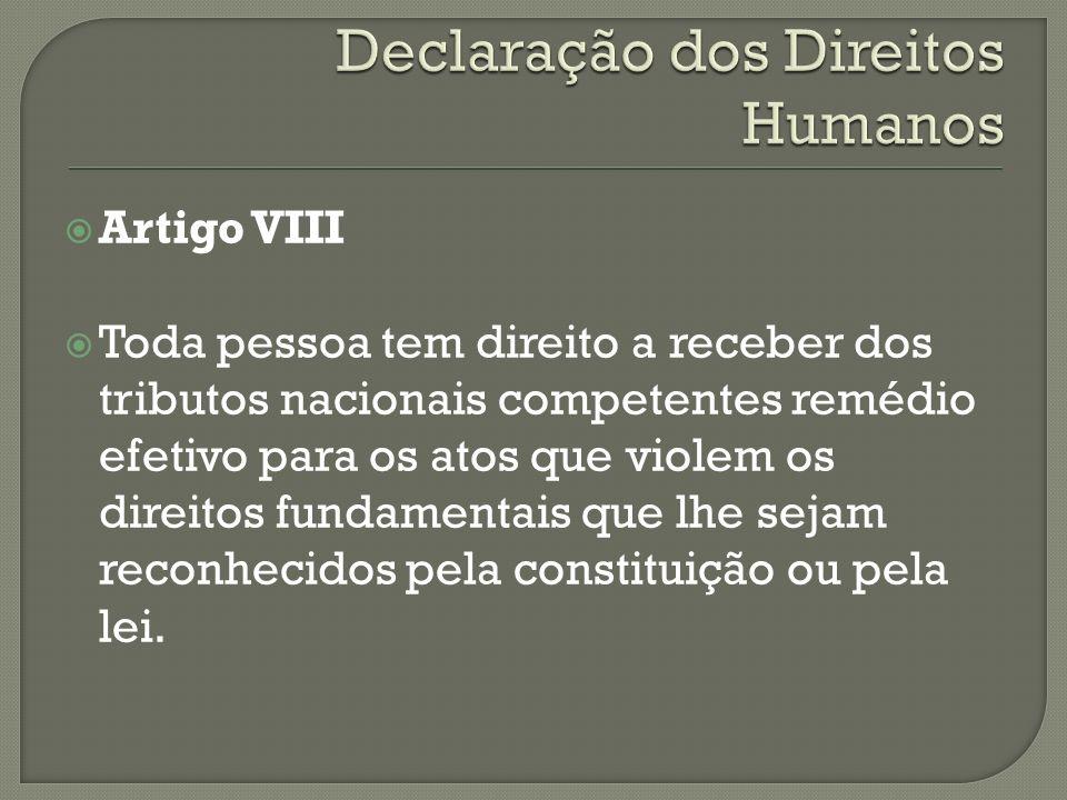 Artigo VIII Toda pessoa tem direito a receber dos tributos nacionais competentes remédio efetivo para os atos que violem os direitos fundamentais que