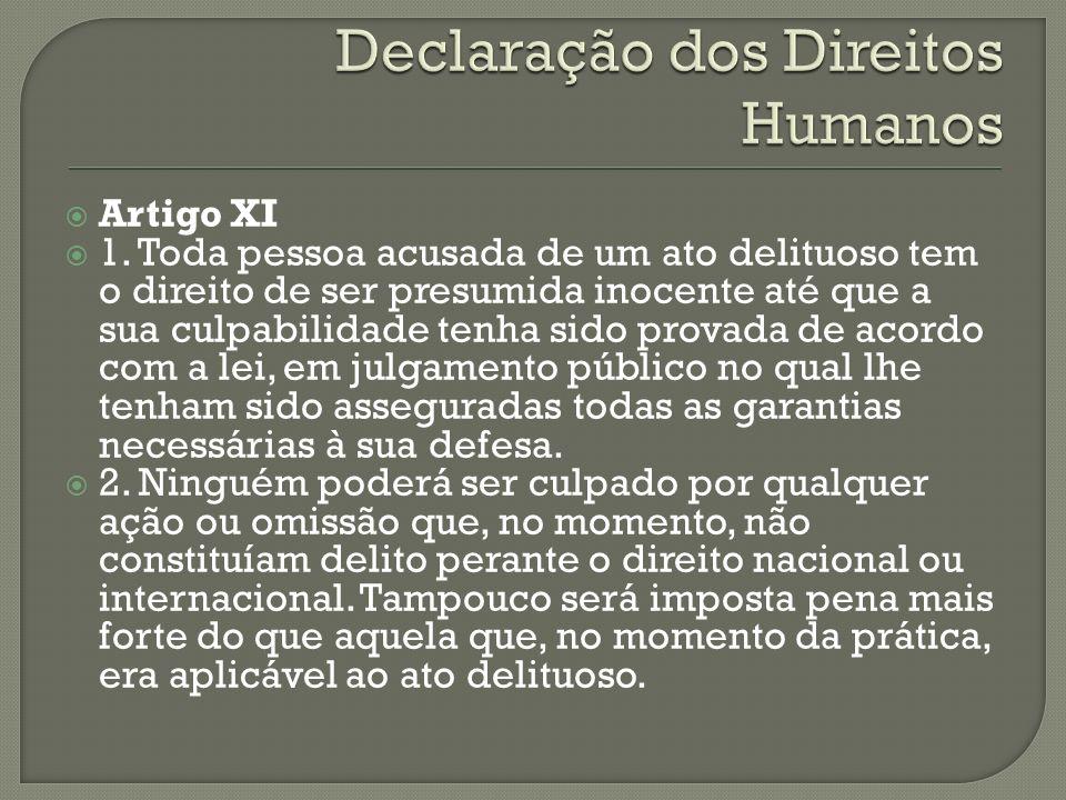 Artigo XI 1. Toda pessoa acusada de um ato delituoso tem o direito de ser presumida inocente até que a sua culpabilidade tenha sido provada de acordo