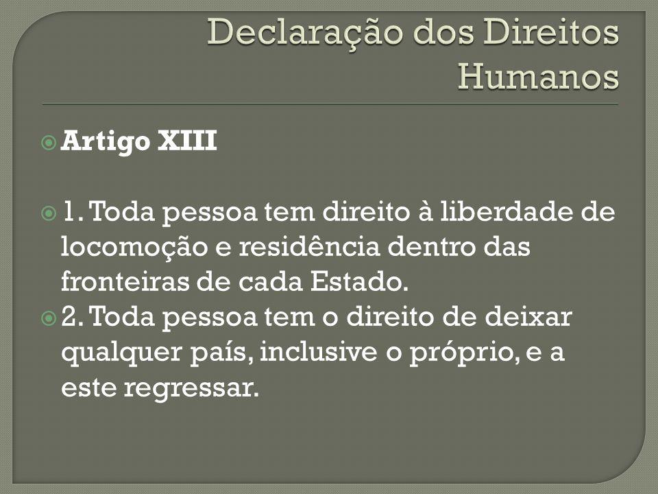 Artigo XIII 1. Toda pessoa tem direito à liberdade de locomoção e residência dentro das fronteiras de cada Estado. 2. Toda pessoa tem o direito de dei