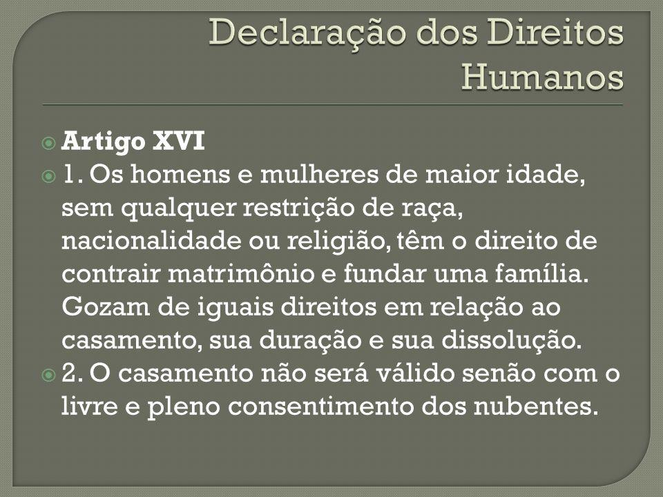 Artigo XVI 1. Os homens e mulheres de maior idade, sem qualquer restrição de raça, nacionalidade ou religião, têm o direito de contrair matrimônio e f