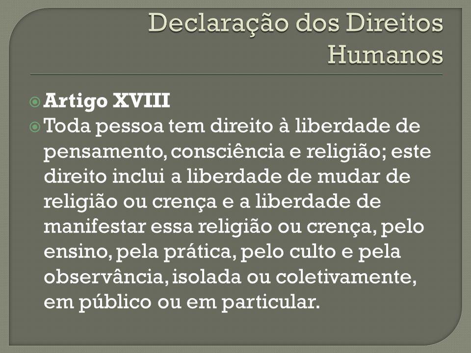 Artigo XVIII Toda pessoa tem direito à liberdade de pensamento, consciência e religião; este direito inclui a liberdade de mudar de religião ou crença