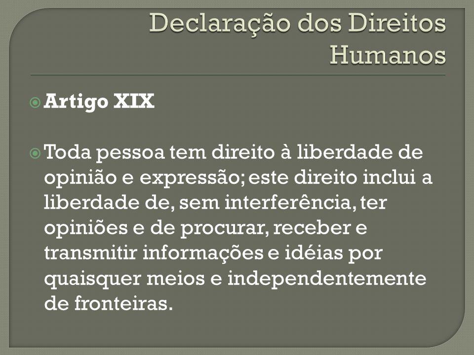 Artigo XIX Toda pessoa tem direito à liberdade de opinião e expressão; este direito inclui a liberdade de, sem interferência, ter opiniões e de procur