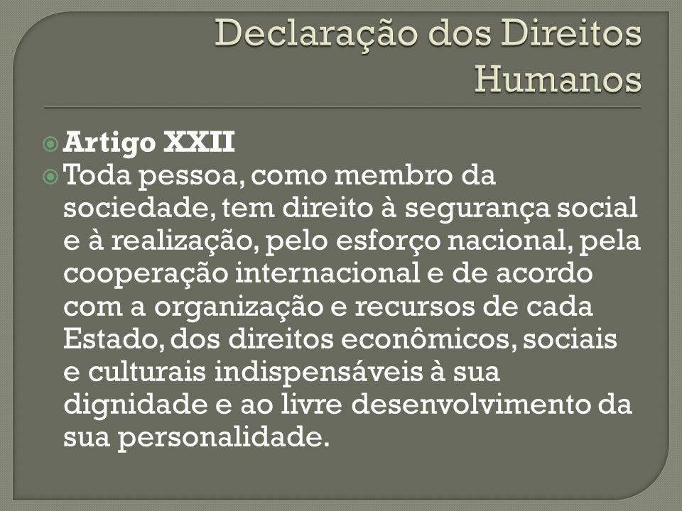 Artigo XXII Toda pessoa, como membro da sociedade, tem direito à segurança social e à realização, pelo esforço nacional, pela cooperação internacional