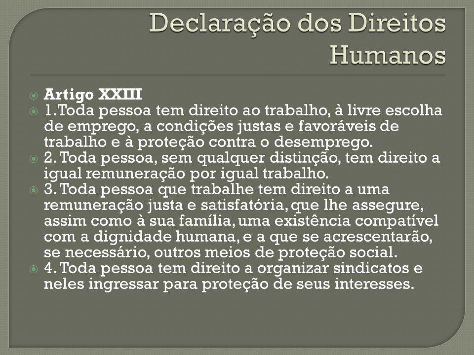 Artigo XXIII 1.Toda pessoa tem direito ao trabalho, à livre escolha de emprego, a condições justas e favoráveis de trabalho e à proteção contra o dese