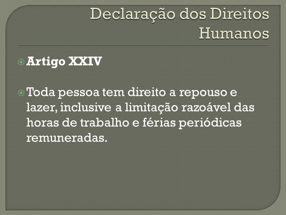 Artigo XXIV Toda pessoa tem direito a repouso e lazer, inclusive a limitação razoável das horas de trabalho e férias periódicas remuneradas.