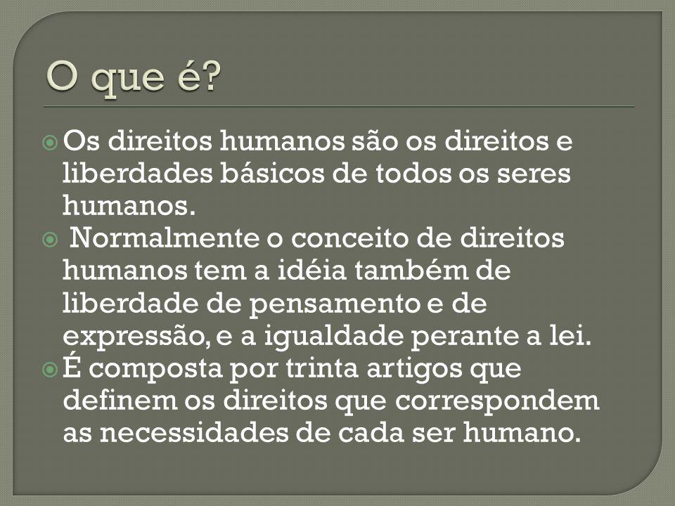 Os direitos humanos são os direitos e liberdades básicos de todos os seres humanos. Normalmente o conceito de direitos humanos tem a idéia também de l