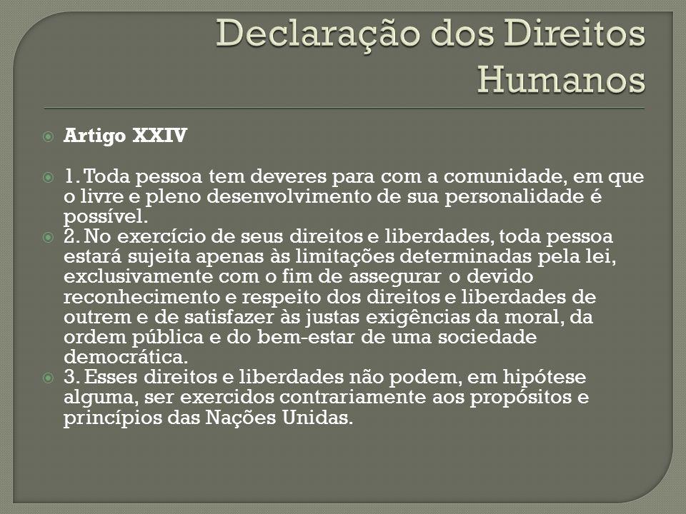 Artigo XXIV 1. Toda pessoa tem deveres para com a comunidade, em que o livre e pleno desenvolvimento de sua personalidade é possível. 2. No exercício
