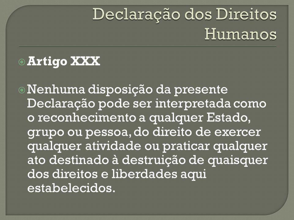 Artigo XXX Nenhuma disposição da presente Declaração pode ser interpretada como o reconhecimento a qualquer Estado, grupo ou pessoa, do direito de exe