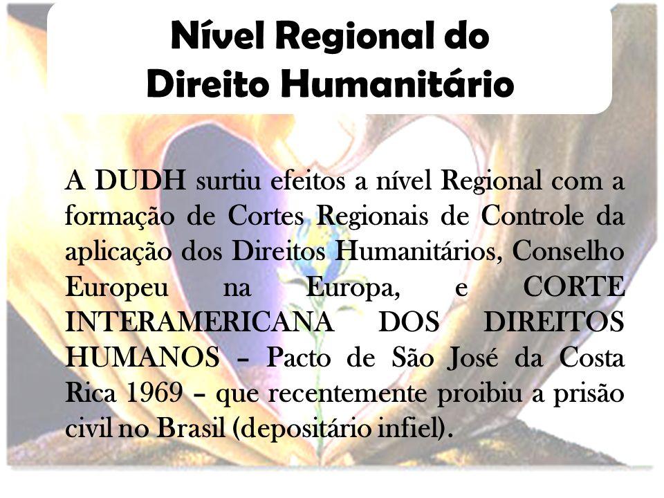 Nível Regional do Direito Humanitário A DUDH surtiu efeitos a nível Regional com a formação de Cortes Regionais de Controle da aplicação dos Direitos