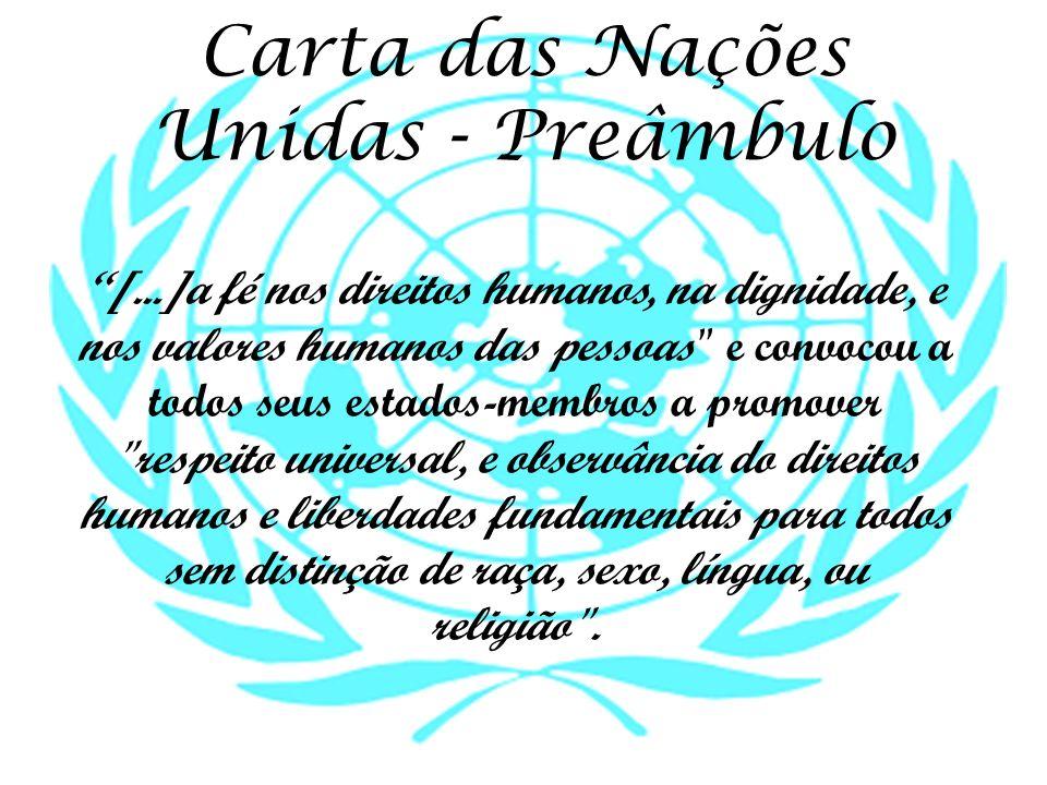 Carta das Nações Unidas - Preâmbulo [...]a fé nos direitos humanos, na dignidade, e nos valores humanos das pessoas