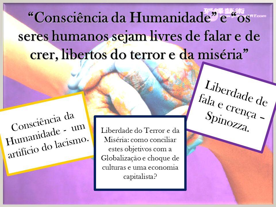 Consciência da Humanidade e os seres humanos sejam livres de falar e de crer, libertos do terror e da miséria Consciência da Humanidade - um artifício