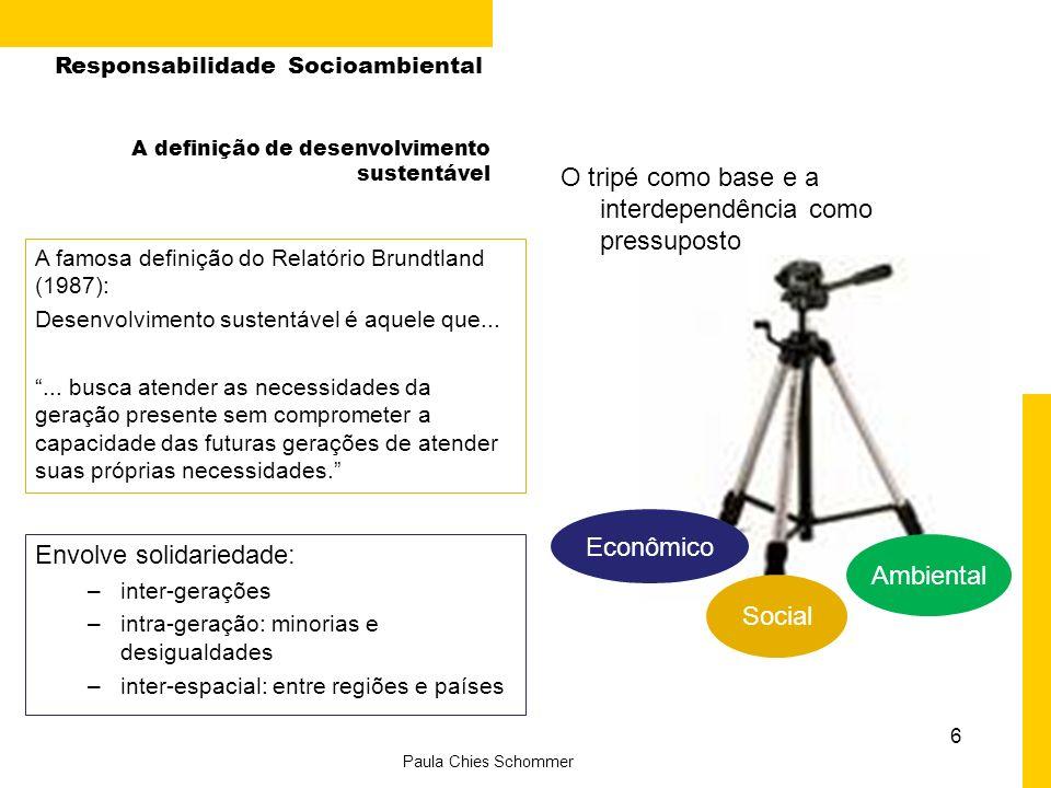 6 O tripé como base e a interdependência como pressuposto A famosa definição do Relatório Brundtland (1987): Desenvolvimento sustentável é aquele que......