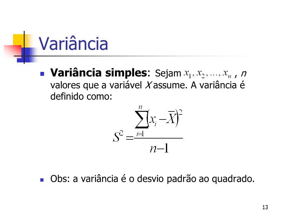 13 Variância Variância simples: Sejam, n valores que a variável X assume.