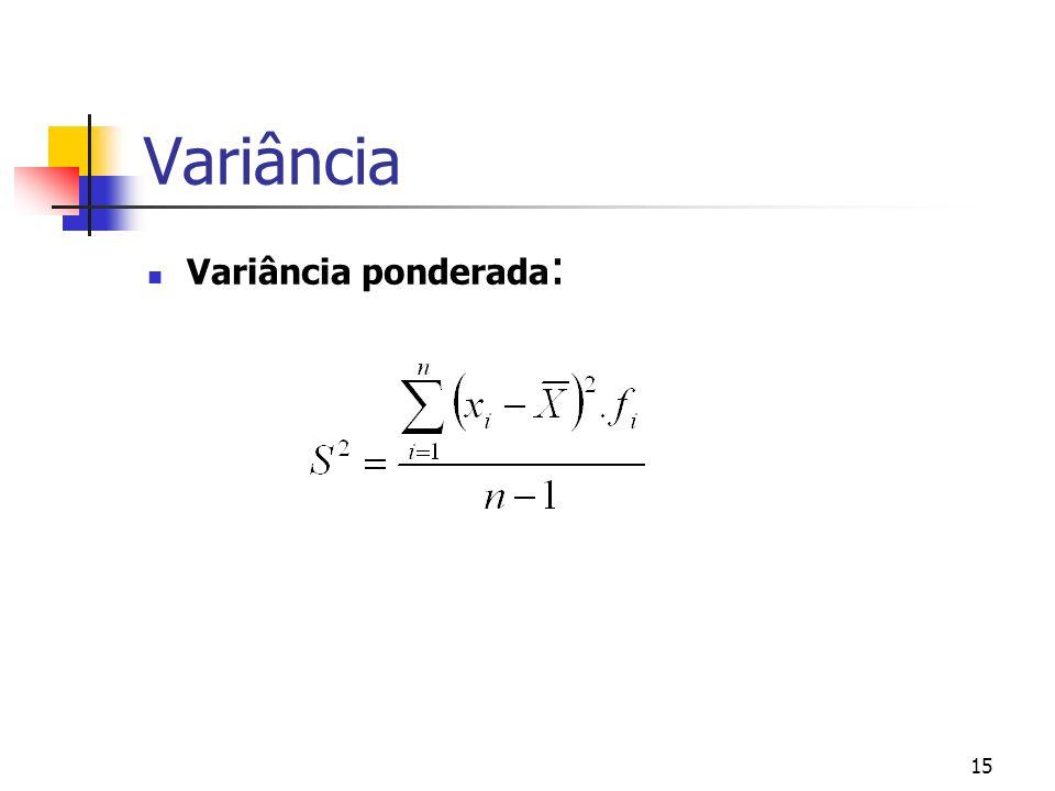 15 Variância Variância ponderada :