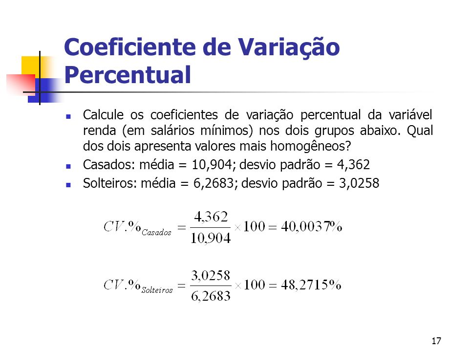 17 Coeficiente de Variação Percentual Calcule os coeficientes de variação percentual da variável renda (em salários mínimos) nos dois grupos abaixo.