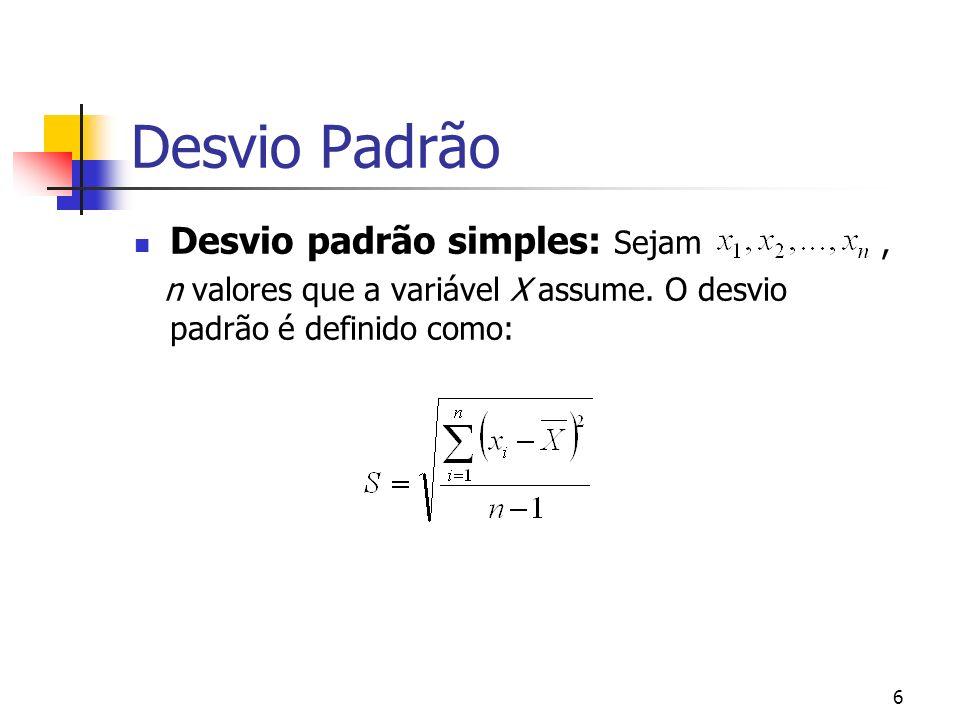 6 Desvio Padrão Desvio padrão simples: Sejam, n valores que a variável X assume.
