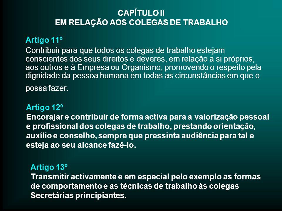 CAPÍTULO II EM RELAÇÃO AOS COLEGAS DE TRABALHO Artigo 11º Contribuir para que todos os colegas de trabalho estejam conscientes dos seus direitos e dev