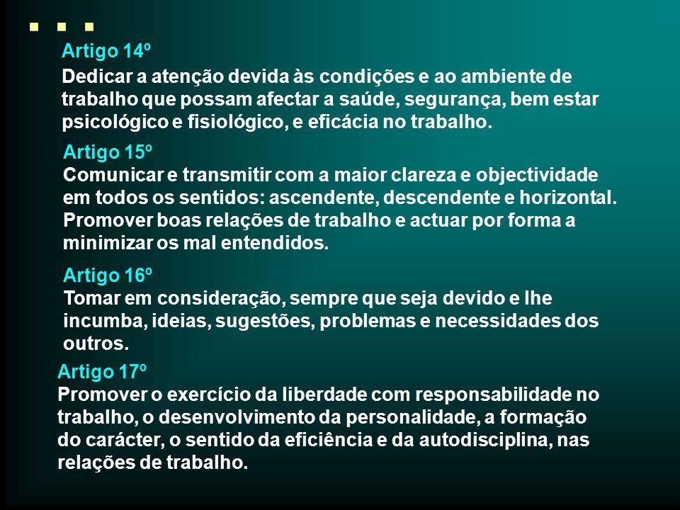 … Artigo 14º Dedicar a atenção devida às condições e ao ambiente de trabalho que possam afectar a saúde, segurança, bem estar psicológico e fisiológic