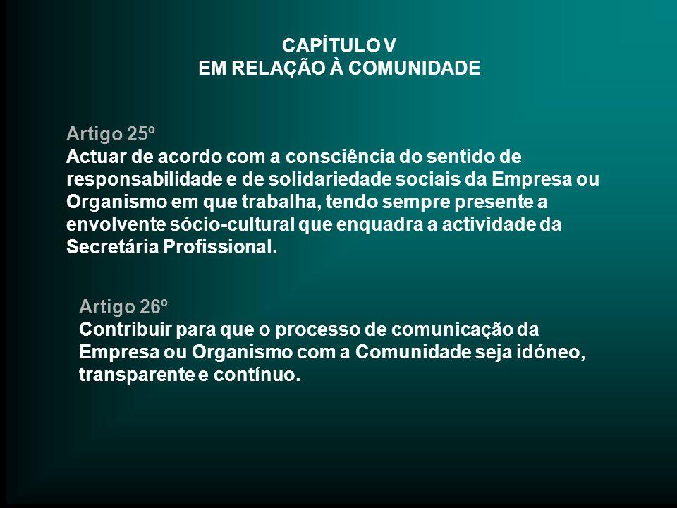 CAPÍTULO V EM RELAÇÃO À COMUNIDADE Artigo 25º Actuar de acordo com a consciência do sentido de responsabilidade e de solidariedade sociais da Empresa