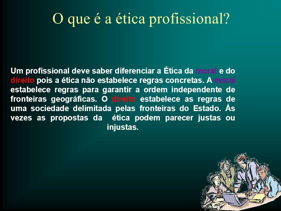 Um profissional deve saber diferenciar a Ética da moral e do direito pois a ética não estabelece regras concretas. A moral estabelece regras para gara