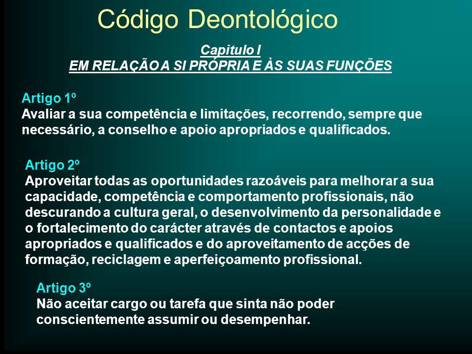 Código Deontológico Artigo 1º Avaliar a sua competência e limitações, recorrendo, sempre que necessário, a conselho e apoio apropriados e qualificados