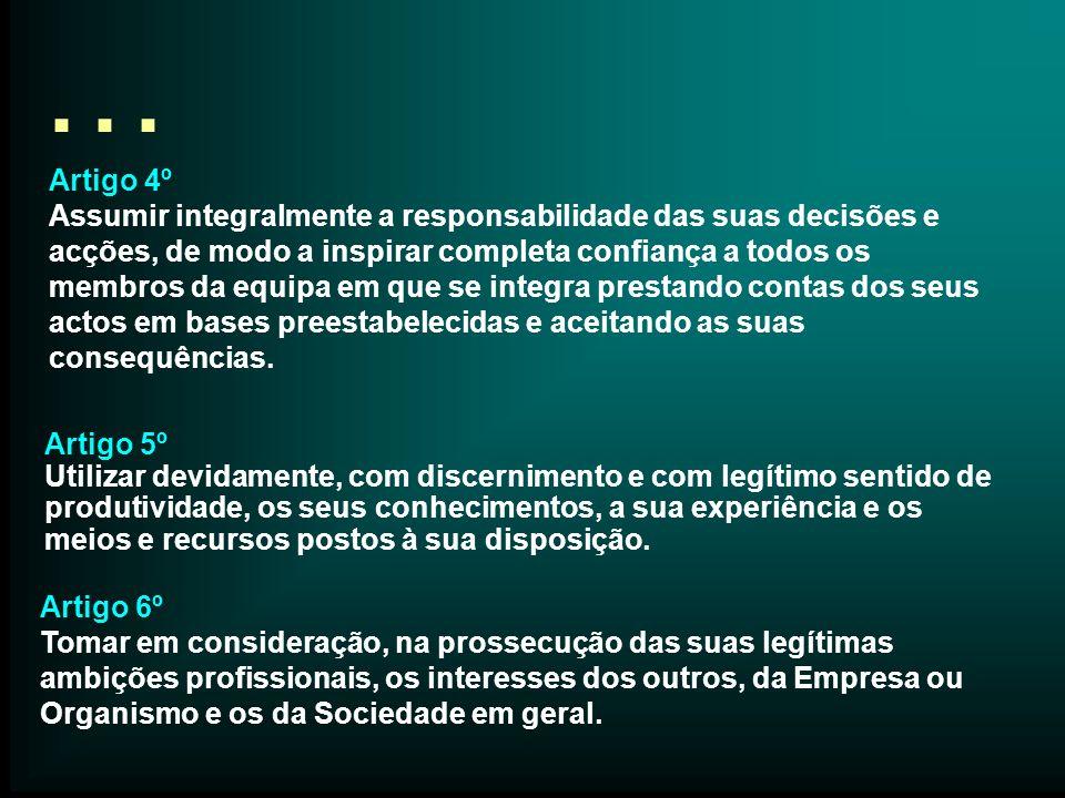… Artigo 4º Assumir integralmente a responsabilidade das suas decisões e acções, de modo a inspirar completa confiança a todos os membros da equipa em